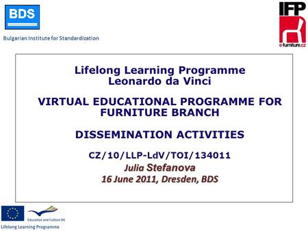Bulgarian Institute for Standardization Julia Stefanova 16 June 2011, Dresden, BDS Lifelong Learning Programme Leonardo da Vinci VIRTUAL EDUCATIONAL PROGRAMME.
