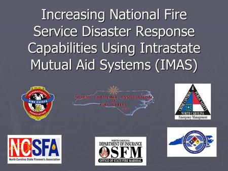 Increasing National Fire Service Disaster Response Capabilities Using Intrastate Mutual Aid Systems (IMAS)