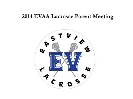 2014 EVAA Lacrosse Parent Meeting. Youth Teams & Leagues Age Groups  U9 (9/1/2005 or later) 2/3  U11 (9/1/2003 or later) 4/5  U13 (9/1/2001 or later)