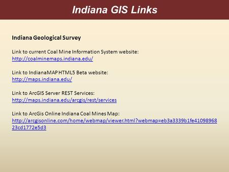Indiana GIS Links Indiana Geological Survey Link to current Coal Mine Information System website:  Link to IndianaMAP HTML5.