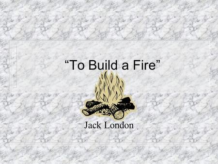 to build a fire paragraph Our story today is called to build a fire it was written by jack london here is  harry monroe with the story (music) storyteller.
