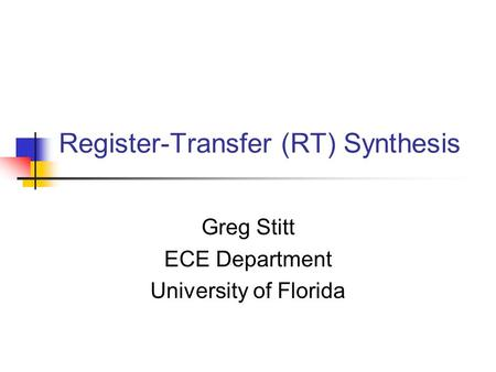 Register-Transfer (RT) Synthesis Greg Stitt ECE Department University of Florida.