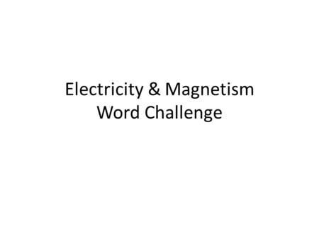 Electricity & Magnetism Word Challenge. Some computer chips are made of a substance that conducts electric current better than an insulator but not as.