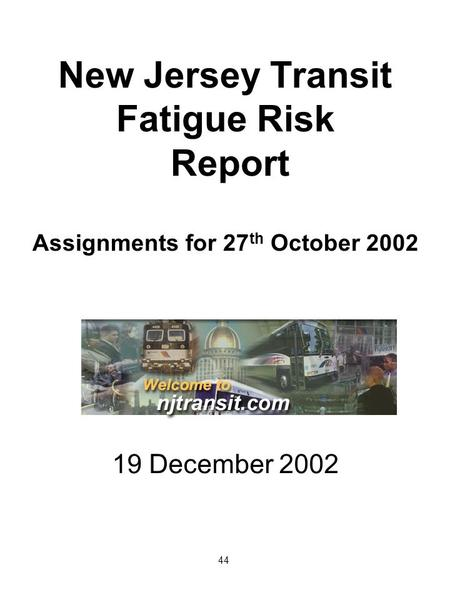 New Jersey Transit Fatigue Risk Report Assignments for 27 th October 2002 19 December 2002 44.