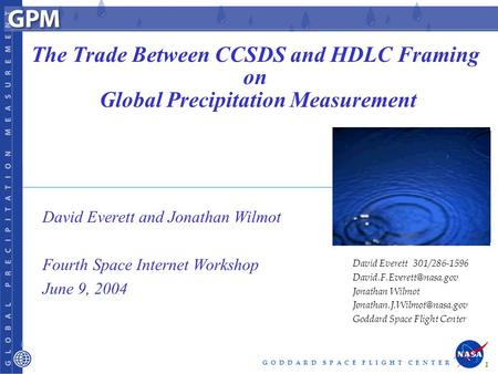 G O D D A R D S P A C E F L I G H T C E N T E R 1 The Trade Between CCSDS and HDLC Framing on Global Precipitation Measurement David Everett and Jonathan.