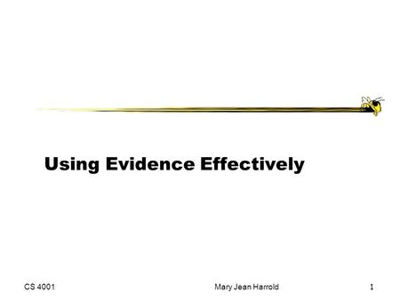 CS 4001Mary Jean Harrold 1 Using Evidence Effectively.
