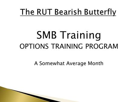 SMB Training OPTIONS TRAINING PROGRAM A Somewhat Average Month.