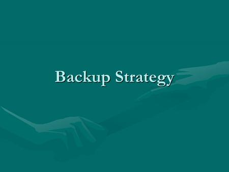 Backup Strategy. Backup strategy Backup copy is a second copy saved to another location, usually on a backup device e.g. USB stick.Backup copy is a second.