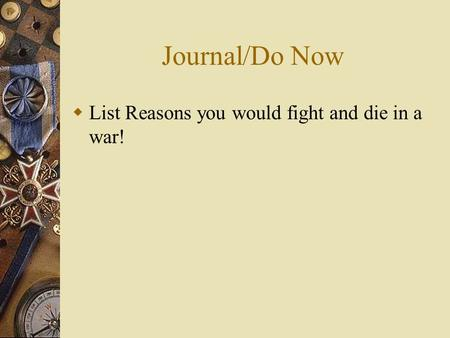 Journal/Do Now List Reasons you would fight and die in a war!