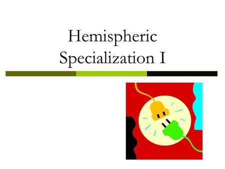 Hemispheric Specialization I. Goals for Today's Class:  Understand basic concepts of neuropsychology  Discuss lateralization/localization of function.