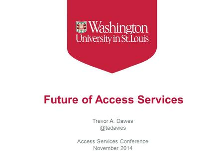 Future of Access Services Trevor A. Access Services Conference November 2014.