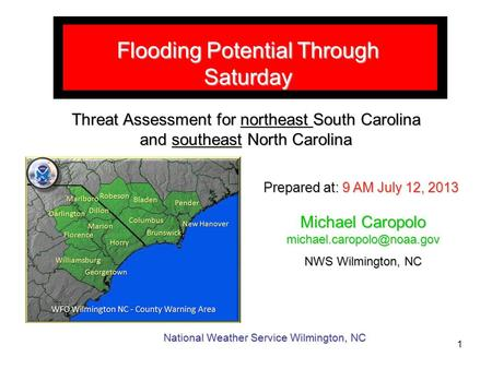 Flooding Potential Through Saturday Prepared at: 9 AM July 12, 2013 National Weather Service Wilmington, NC Michael Caropolo
