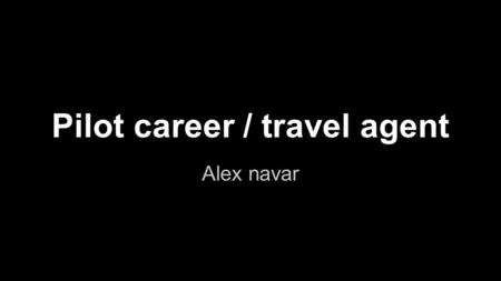 Pilot career / travel agent Alex navar. Pilot (Career) ●Bachelor's degree (education) ●$118,000 per year (Salary) ●pilots fly large air carts loaded with.