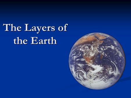 The Layers of the Earth. The Four Layers The Earth is composed of four different layers. Many geologists believe that as the Earth cooled, the heavier,