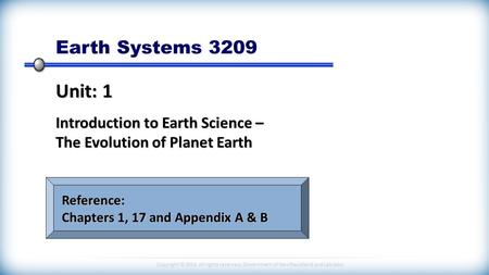 Earth Systems 3209 Unit: 1 Introduction to Earth Science – The Evolution of Planet Earth Reference: Chapters 1, 17 and Appendix A & B.