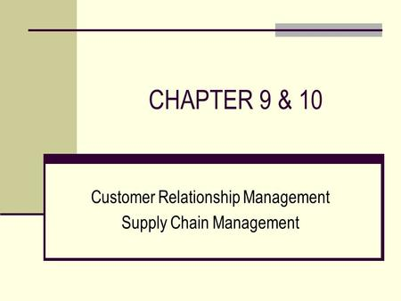 CHAPTER 9 & 10 Customer Relationship Management Supply Chain Management.