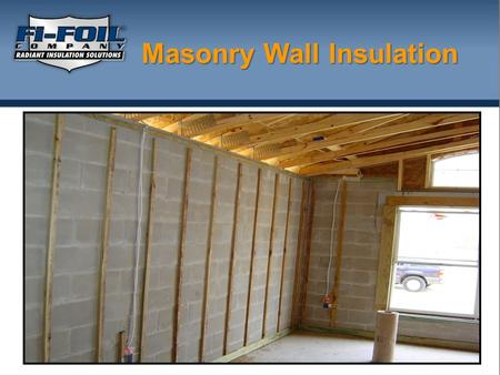 Masonry Wall Insulation. What is Reflective Insulation? Insulation that forms enclosed air spaces. The insulation layers include a special grade of Aluminum.