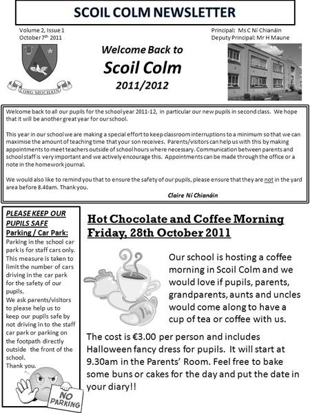 Volume 2, Issue 1 October 7 th 2011 Principal: Ms C Ní Chianáin Deputy Principal: Mr H Maune Welcome Back to Scoil Colm 2011/2012 Welcome Back to Scoil.