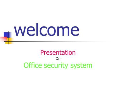 Welcome Presentation On Office security system. Group Members: Md. Emdadul Haque 08310102 Md. Sahed Hasan08510018 Md. Samsul Arefin 08410067 Khokan Das.