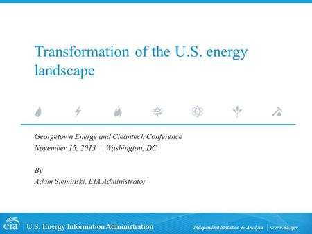 Www.eia.gov U.S. Energy Information Administration Independent Statistics & Analysis Transformation of the U.S. energy landscape Georgetown Energy and.