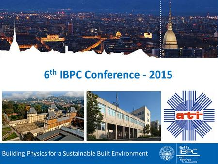 6 th International Building Physics Conference Building Physics for a Sustainable Built Environment 6 th IBPC Conference - 2015.