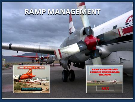 RAMP MANAGEMENT. ESTABLISHING and MANAGING A RAMP What type of Operation(s) will your ramp support?  Types of Aircraft  Numbers of Aircraft.