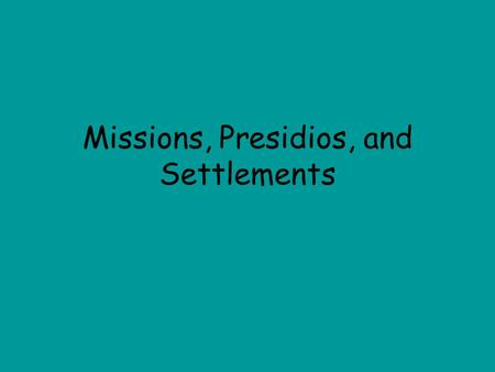 Missions, Presidios, and Settlements. Let's Review…. Spain sent explorers to the Americas, including Texas, to (1.)find riches and (2.)spread Catholicism.