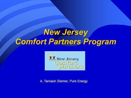 New Jersey Comfort Partners Program A. Tamasin Sterner, Pure Energy.