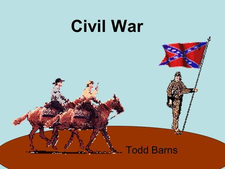 Todd Barns Civil War. About The Civil War The Civil War was the most critical and brutal war our country has ever had.. The Civil War was against the.