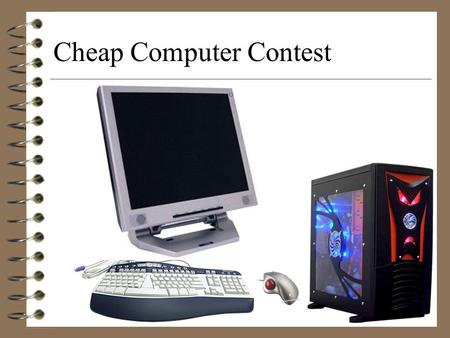 Cheap Computer Contest. Hardware The physical components of a computer system. Examples: Motherboard, DVD Burner, RAM CPU, and etc.