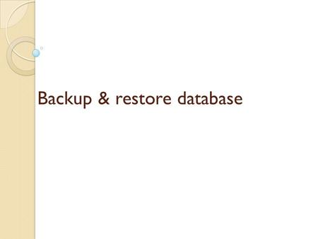 Backup & restore database. Backup a database Step 1.