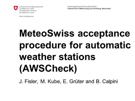 Federal Department of Home Affairs FDHA Federal Office of Meteorology and Climatology MeteoSwiss MeteoSwiss acceptance procedure for automatic weather.
