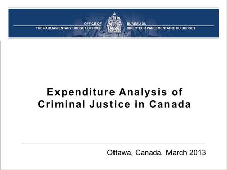 Expenditure Analysis of Criminal Justice in Canada Ottawa, Canada, March 2013.
