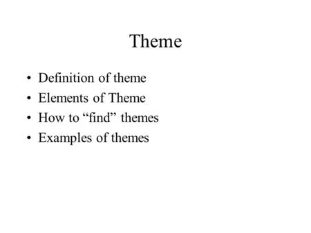 "Theme Definition of theme Elements of Theme How to ""find"" themes Examples of themes."