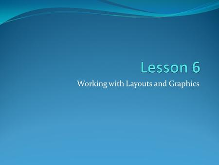 Working with Layouts and Graphics. 1. The layout of a slide can be changed at any time during the creation of the presentation. 2. Various types of slide.
