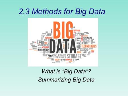 "2.3 Methods for Big Data What is ""Big Data""? Summarizing Big Data."