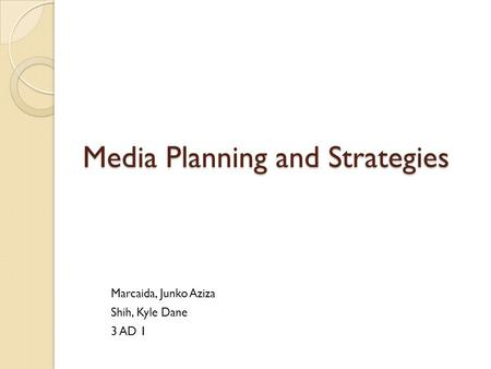 Media Planning and Strategies Marcaida, Junko Aziza Shih, Kyle Dane 3 AD 1.