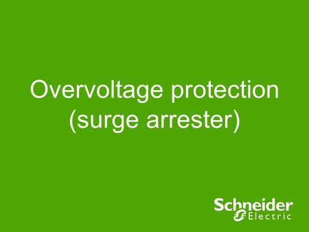 Overvoltage protection (surge arrester). Agenda ●Choose the best surge protection. ●Install overvoltage protection. ●Choose the best upstream protection.