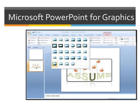 Microsoft PowerPoint for Graphics.  Shapes & Pictures  WordArt & SmartArt  ClipArt & Beyond  Quick Styles & Effects  Position  Save as Picture.