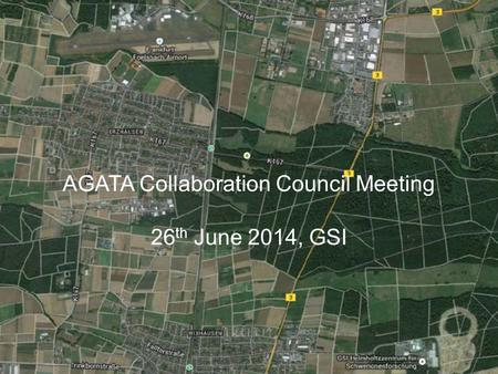 AGATA Collaboration Council Meeting 26 th June 2014, GSI.