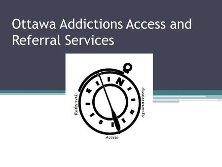 Ottawa Addictions Access and Referral Services. OAARS SARTO O ttawa A ddictions A ccess and R eferral S ervices d' A ccès et R éférence en T oxicomanie.