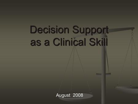 Decision Support as a Clinical Skill August 2008.