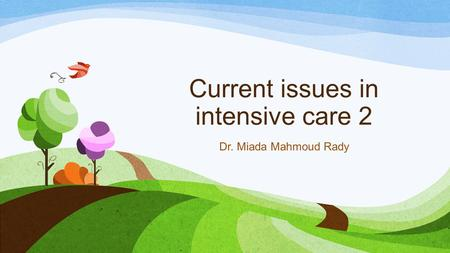 Current issues in intensive care 2 Dr. Miada Mahmoud Rady.