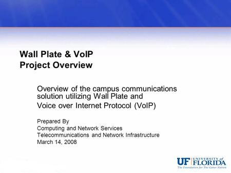 Wall Plate & VoIP Project Overview Overview of the campus communications solution utilizing Wall Plate and Voice over Internet Protocol (VoIP) Prepared.