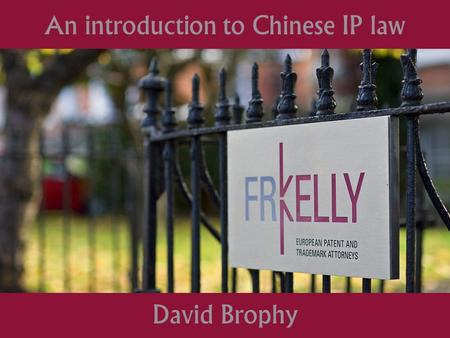 NEW FRONTIERS EDP May 2013 – Nov 2013 David Brophy - FRKelly Protecting IP David Brophy An introduction to Chinese IP law.