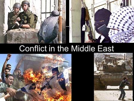 "Conflict in the Middle East Multiple conflicts in the Region Arab-Israeli, Palestinians-Israelis Wars in 1948, 1956, 1967, 1973, 1982, Intifadah (""Uprising"")"