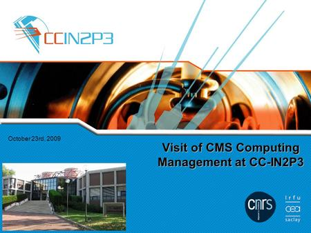 October 23rd, 2009 Visit of CMS Computing Management at CC-IN2P3.