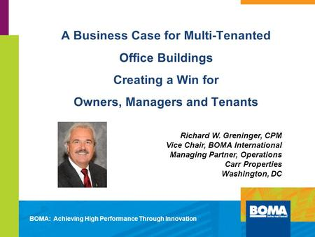 A Business Case for Multi-Tenanted Office Buildings Creating a Win for Owners, Managers and Tenants BOMA: Achieving High Performance Through Innovation.