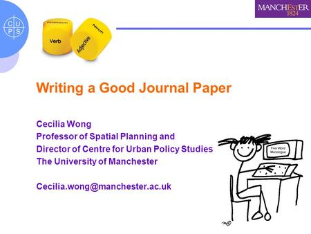 Writing a Good Journal Paper Cecilia Wong Professor of Spatial Planning and Director of Centre for Urban Policy Studies The University of Manchester