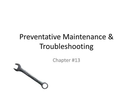 Preventative Maintenance & Troubleshooting